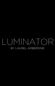 Luminator by Laurel Amberdine