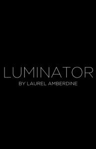 Luminator by Laurel Amberdine