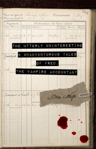 The Utterly Uninteresting and Unadventurous Tales of Fred, The Vampire Accountant (Drew Hayes)